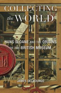 bookcover of James DelBourgo's Collecting the World - Hans Sloane and the Origins of the British Museum