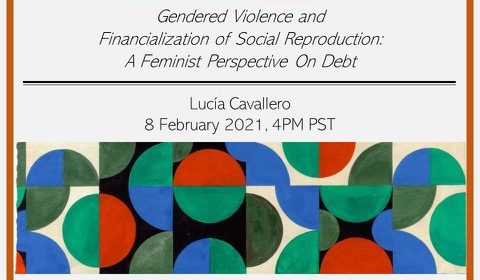 Gendered Violence and Financialization of Social Reproduction: A Feminist Perspective on Debt on 2/8/21 at 4PM