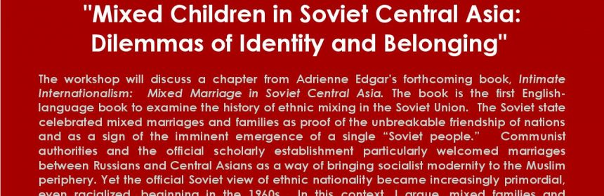 """Flyer for Zoom talk for Identity Politics Workshop: """"Mixed Children in Soviet Central Asia: Dilemmas of Identity and Belonging"""" on 2/25/21 from 12:30 to 2PM"""