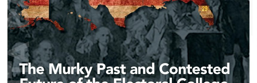 "flyer for Rosemarie Zagarri on ""The Murky Past and Contested Future of the Electoral College"""