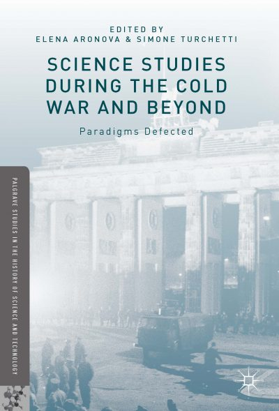 bookcover of book edited in part by Elena Aronova titled Science Studies During the Cold War and Beyond Paradigms Defected