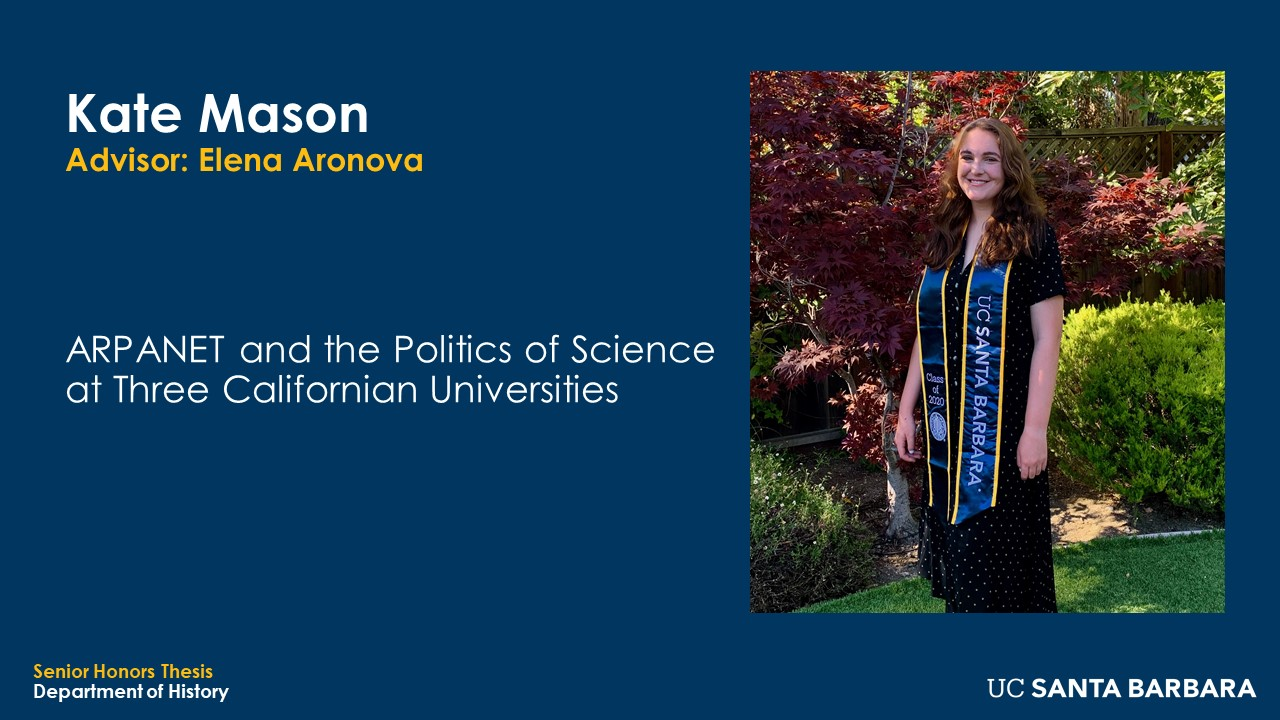 """Slide for Kate Mason. """"ARPANET and the Politics of Science at Three Californian Universities"""""""