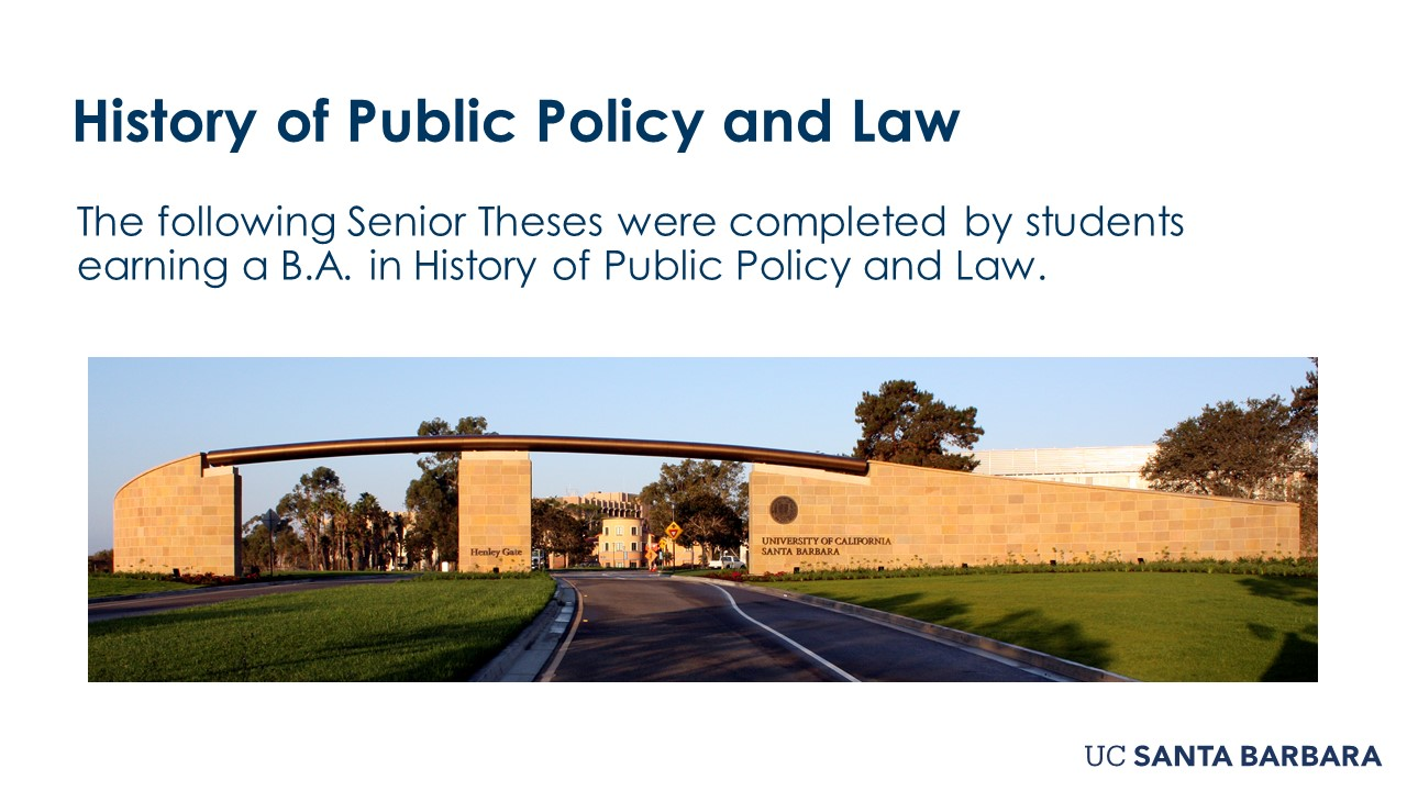"""Slide for History of Public Policy and Law. """"The following Senior These were completed by students earning a B.A in History of Public Policy and Law"""""""