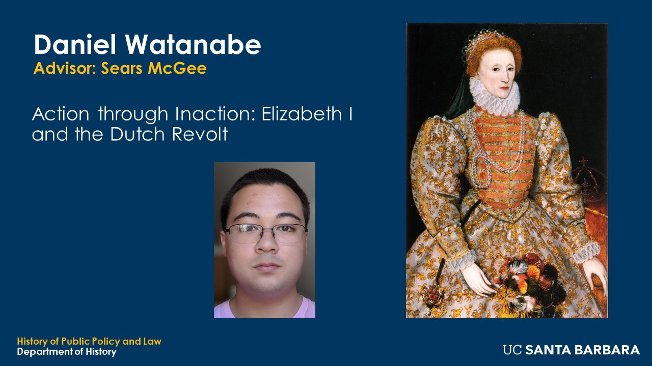 """Slide for Daniel Watanabe. """"Action through Inaction: Elizabeth I and the Dutch Revolt"""""""