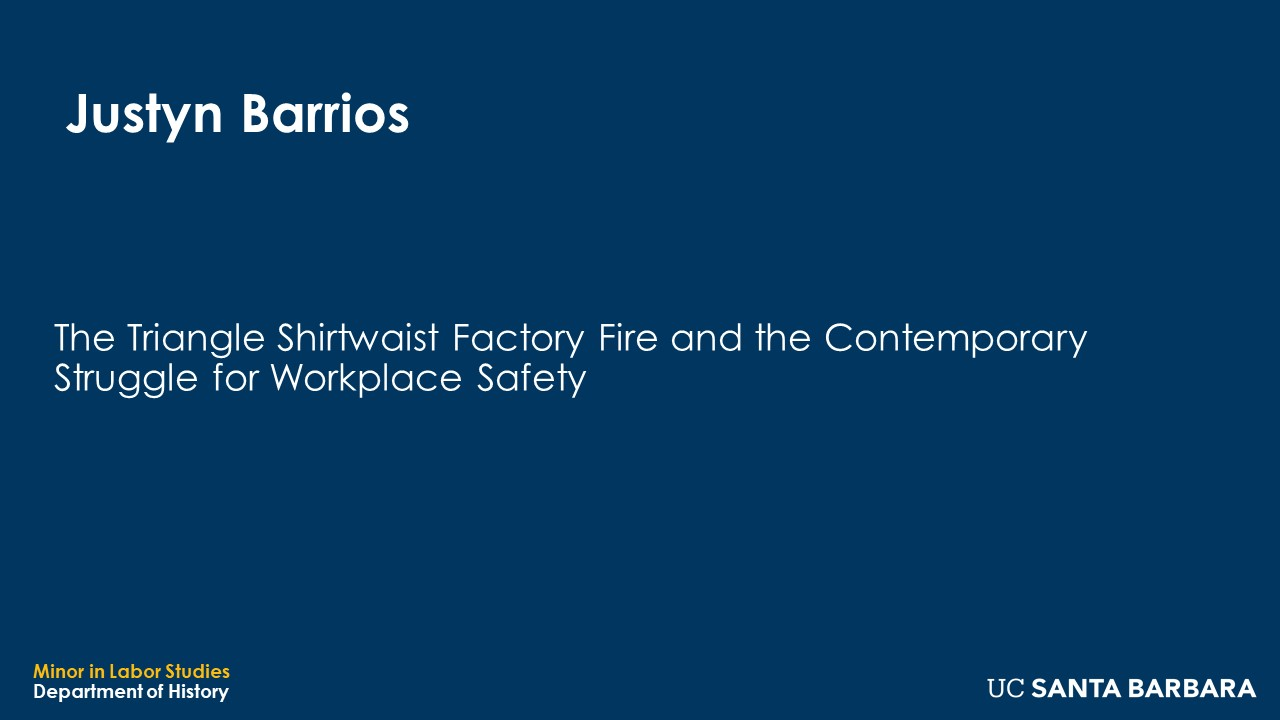 """Slide for Justyn Barrios. """"The Triangle Shirtwaist Factory Fire and the Contemporary Struggle for Workplace Safety"""""""