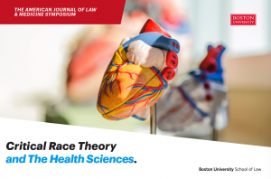 flyer that shows a heart model and reads The American Journal of Law & Medicine Symposium Boston University of Law Critical Race Theory and The Health Sciences
