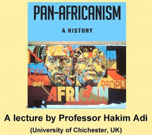 flyer that reads Pan-Africanism: A History, A Lecture by Professor Hakim Adi (University of Chichester, UK)
