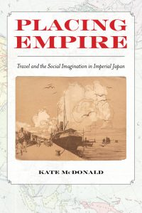 bookcover of Kate McDonald's Placing Empire Travel and the Social Imagination in Imperial Japan