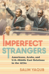 bookcover of Salim Yaqub's Imperfect Strangers Americans, Arabs, and U.S.-Middle East relations in the 1970s